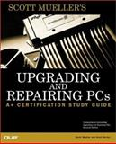 A+ Certification Study Guide : Upgrading and Repairing PCs, Mueller, Scott, 0789720957