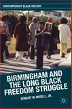 Birmingham and the Long Black Freedom Struggle, Widell, Robert W., Jr., 1137340959