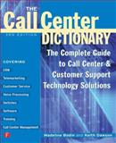 The Call Center Dictionary : The Complete Guide to Call Center and Customer Support Technology Solutions, Bodin, Madeline and Dawson, Keith, 1578200954