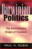 Darwinian Politics : The Evolutionary Origin of Freedom, Rubin, Paul H., 0813530954