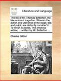 The Life of Mr Thomas Betterton, the Late Eminent Tragedian Wherein the Action and Utterance of the Stage, Bar, and Pulpit, Are Distinctly Consider', Charles Gildon, 1140820958