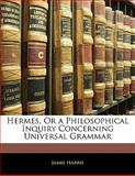 Hermes, or a Philosophical Inquiry Concerning Universal Grammar, James Harris, 1142350959