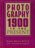 Photography : 1900 to the Present, Hulick, Diana Emery and Marshall, Joseph, 0132540959