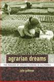 Agrarian Dreams : The Paradox of Organic Farming in California, Guthman, Julie, 0520240952