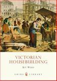 Victorian Housebuilding, Kitt Wedd, 0747810958