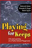 Playing for Keeps : Life and Learning on a Public School Playground, Meier, Deborah and Engel, Brenda S., 0807750956