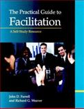 The Practical Guide to Facilitation : A Self-Study Resource, Farrell, John D. and Weaver, Richard G., 1576750957