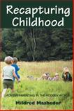Recapturing Childhood : Positive Parenting in the Modern World, Masheder, Mildred, 1854250957