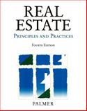 Real Estate Principles and Practices, Palmer, Ralph A., 0324140959