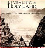 Revealing the Holy Land - the Photographic Exploration of Palestine, Kathleen S. Howe and Nitza Rosovsky, 0899510957