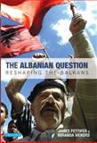 The Albanian Question : Reshaping the Balkans, Pettifer, James and Vickers, Miranda, 1848850956