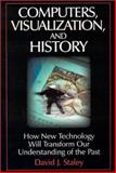 Computers, Visualization, and History : How New Techonology Will Transform Our Understanding of the Past, Staley, David J., 0765610957