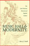 Music Hall and Modernity : Late Victorian Discovery of Popular Culture, Faulk, Barry J., 082142095X