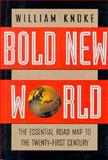 Bold New World : The Essential Road Map to the Twenty-First Century, Knoke, William, 1568360959