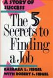 The Five Secrets to Finding a Job, Barbara L. Siegel, 0942710967