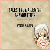 Tales from a Jewish Grandmother, Cynthia S. Goren, 1477240969