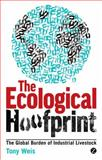 Ecological Hoofprint : The Global Burden of Industrial Livestock, Weis, Tony, 1780320965
