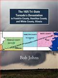 The 1925 Tri-State Tornado's Devastation in Franklin County, Hamilton County, and White County, Illinois, Bob Johns, 1468560964