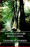 Why i'm Glad i Had Breast Cancer, Leonore Dvorkin, 0809510960