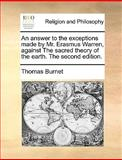 An Answer to the Exceptions Made by Mr Erasmus Warren, Against the Sacredtheory of the Earth The, Thomas Burnet, 1170150969
