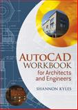 AutoCAD Workbook for Architects and Engineers, Kyles, Shannon R., 140518096X