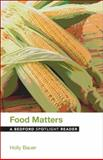 Food Matters : A Bedford Spotlight Reader, Bauer, Holly, 1457660962