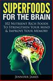 Superfoods for the Brain, Jennifer James, 1494430967