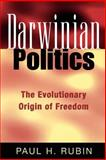 Darwinian Politics : The Evolutionary Origin of Freedom, Rubin, Paul H., 0813530962