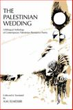 The Palestinian Wedding : A Bilingual Anthology of Contemporary Palestinian Resistance Poetry, , 0894100963