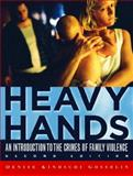 Heavy Hands : An Introduction to the Crimes of Family Violence, Gosselin, Denise Kindschi, 0130940968