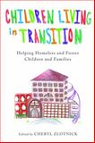 Children Living in Transition : Helping Homeless and Foster Care Children and Families, , 0231160968