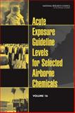 Acute Exposure Guideline Levels for Selected Airborne Chemicals : Volume 16, Committee on Acute Exposure Guideline Levels and Committee on Toxicology, 0309300967