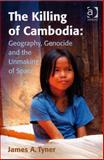 The Killing of Cambodia : Geopolitics, Genocide and the Unmaking of Space, Tyner, James A., 0754670961