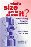 What's Size Got to Do with It, John E. Blyler and Gary A. Ray, 0780310969