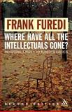 Where Have All the Intellectuals Gone? 2nd Edition : Confronting 21st Century Philistinism, Furedi, Frank, 0826490964