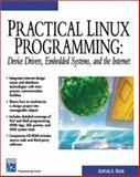 Practical Linux Programming : Device Drivers, Embedded Systems, and the Internet, Khan, Ashfaq A., 1584500964