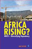Africa Rising? : BRICS - Diversifying Dependency, Taylor, Ian, 1847010962