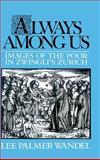 Always among Us : Images of the Poor in Zwingli's Zurich, Wandel, Lee P., 0521390966