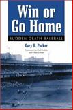Win or Go Home : Sudden Death Baseball, Parker, Gary R., 0786410965