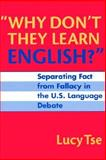 Why Don't They Learn English? : Separating Fact from Fallacy in the U.S. Language Debate, Tse, Lucy, 0807740969