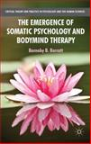 The Emergence of Somatic Psychology and Bodymind Therapy, Barratt, Barnaby B., 1137310960