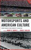 Motorsports and American Culture : From Demolition Derbies to NASCAR, Howell/Miller, 1442230967