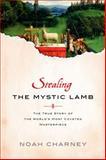 Stealing the Mystic Lamb, Noah Charney, 1610390962
