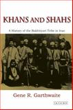 Khans and Shahs : A History of the Bakhtiyari Tribe in Iran, Garthwaite, Gene R., 1848850964