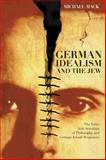 German Idealism and the Jew : The Inner Anti-Semitism of Philosophy and German Jewish Responses, Mack, Michael, 0226500969