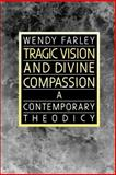 Tragic Vision and Divine Compassion : A Contemporary Theodicy, Farley, Wendy, 0664250963