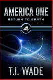 AMERICA ONE - Return to Earth (Book 4), T. Wade, 1492720968