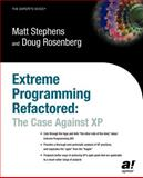 Extreme Programming Refactored : The Case Against XP, Rosenberg, Doug and Stephens, Matthew, 1590590961