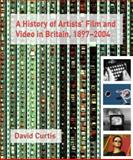 A History of Artists' Film and Video in Britain, 1897-2004, Curtis, David, 1844570967