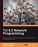 Tcl 8. 5 Network Programming : Build Network-Aware Applications Using Tcl, a Powerful Dynamic Programming Language, Beltowski, Piotr and Kocjan, Wojciech, 1849510962